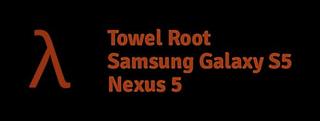 Towel Root, rootear el Samsung Galaxy S5/Nexus 5 nunca había sido tan fácil