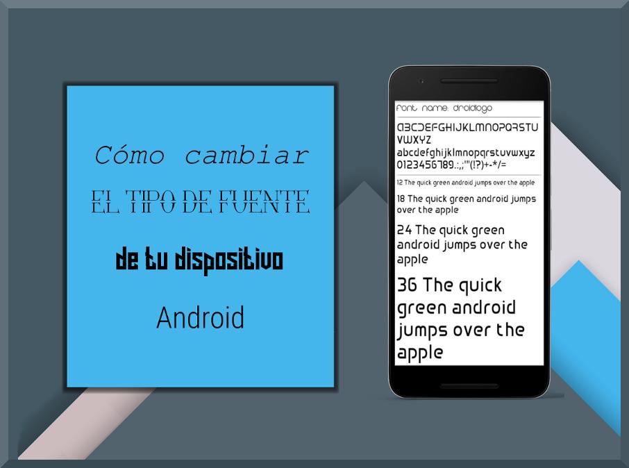 Cómo cambiar la fuente de letra en Android, con y sin root