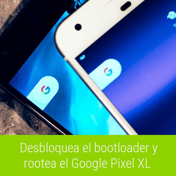 Rootear el Google Pixel XL con Android 8.0 Oreo